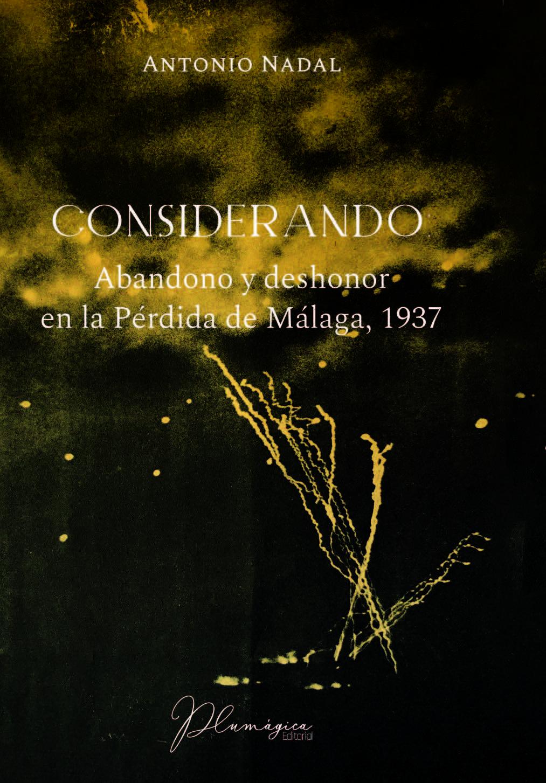 Considerando: Abandono y deshonor por la Pérdida de Málaga, 1937.